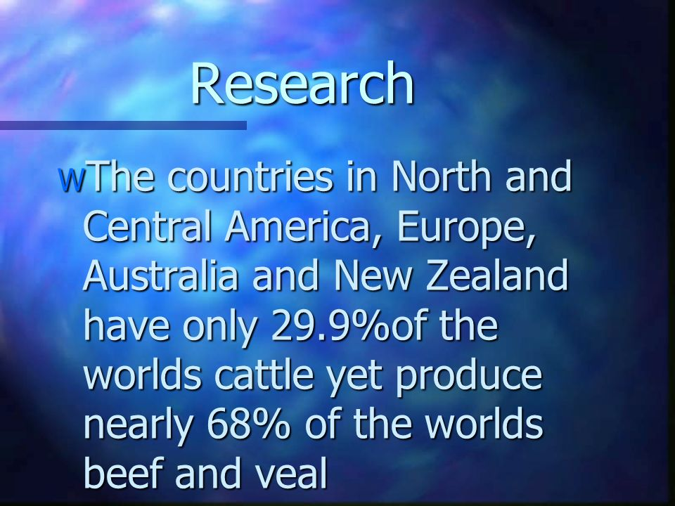 Research W The countries in North and Central America, Europe, Australia and New Zealand have only 29.9%of the worlds cattle yet produce nearly 68% of