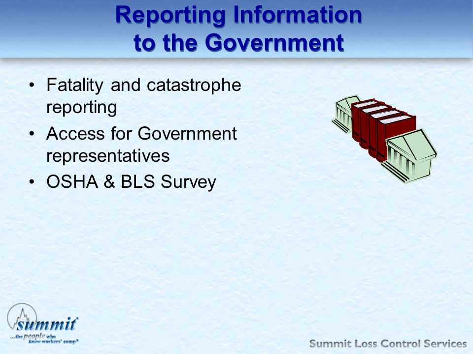 Reporting Information to the Government Fatality and catastrophe reporting Access for Government representatives OSHA & BLS Survey