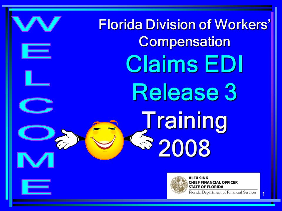 1 Florida Division of Workers Compensation Claims EDI Release 3 Training 2008