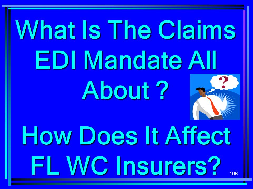 106 What Is The Claims EDI Mandate All About ? How Does It Affect FL WC Insurers?