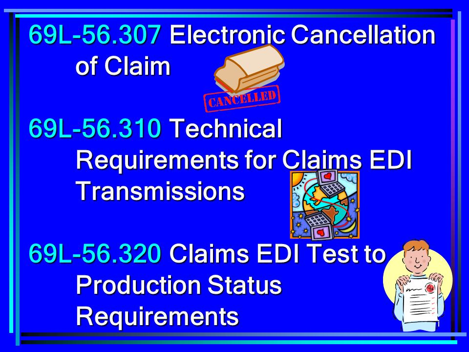 111 69L-56.307Electronic Cancellation of Claim 69L-56.310Technical Requirements for Claims EDI Transmissions 69L-56.320Claims EDI Test to Production S