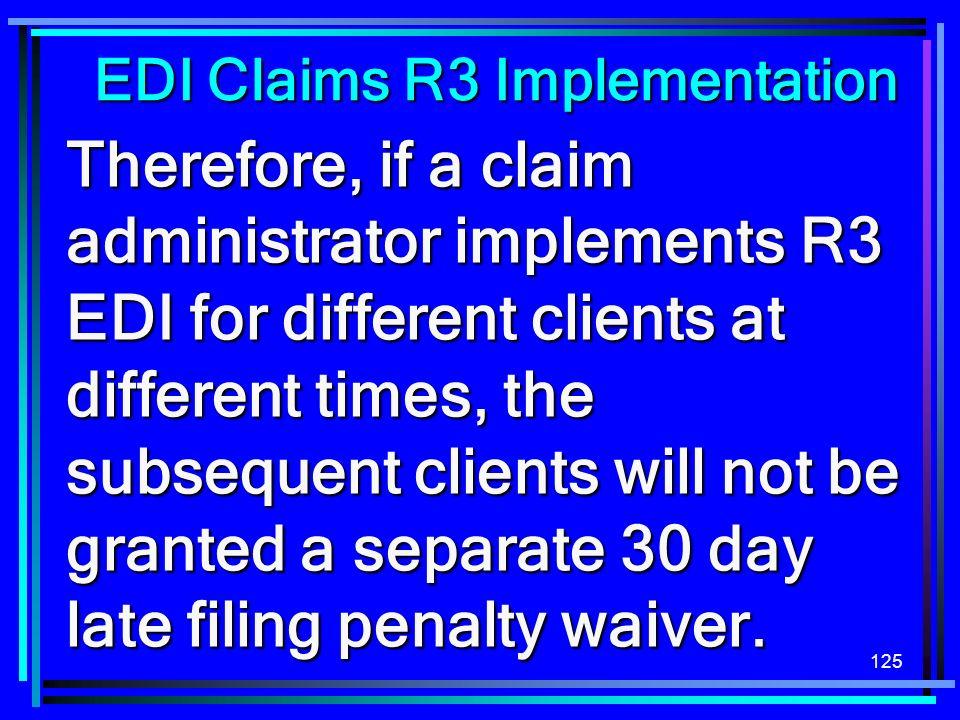 125 Therefore, if a claim administrator implements R3 EDI for different clients at different times, the subsequent clients will not be granted a separ