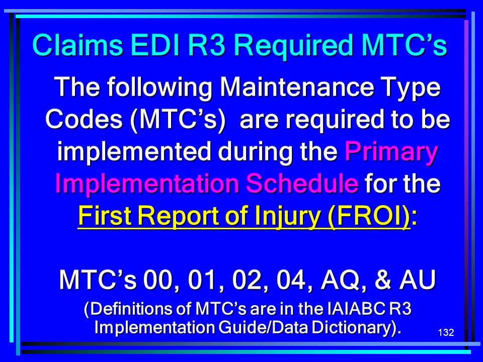 132 The following Maintenance Type Codes (MTCs) are required to be implemented during the Primary Implementation Schedule for the First Report of Inju