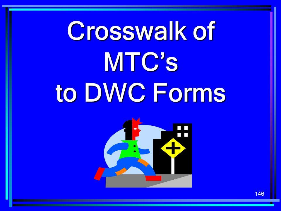 146 Crosswalk of MTCs to DWC Forms