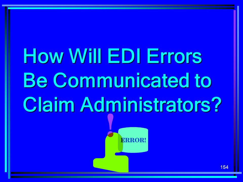 154 How Will EDI Errors Be Communicated to Claim Administrators?