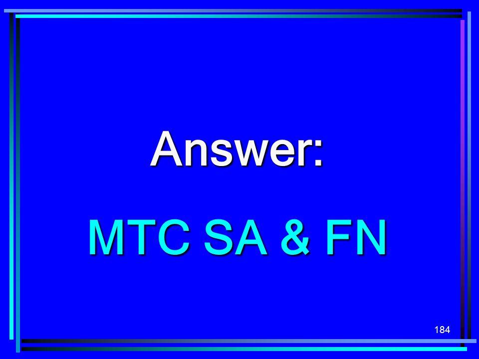 184 Answer: MTC SA & FN MTC SA & FN