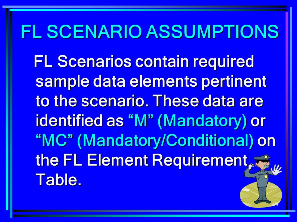 197 FL Scenarios contain required sample data elements pertinent to the scenario. These data are identified as M (Mandatory) or MC (Mandatory/Conditio