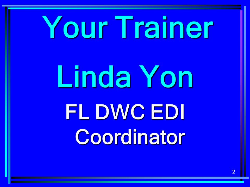 2 Linda Yon FL DWC EDI Coordinator Your Trainer