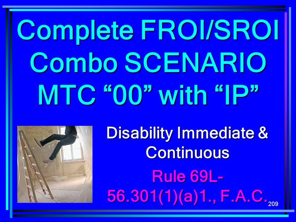 209 Complete FROI/SROI Combo SCENARIO MTC 00 with IP Disability Immediate & Continuous Rule 69L- 56.301(1)(a)1., F.A.C.