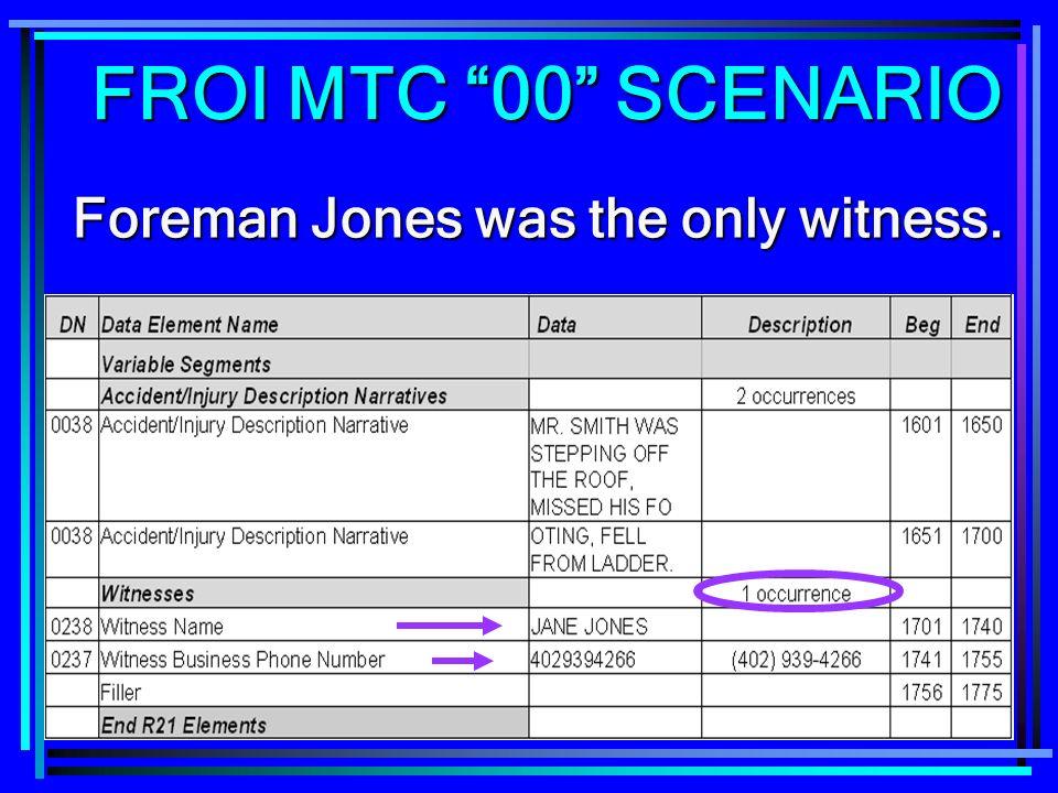 239 Foreman Jones was the only witness. FROI MTC 00 SCENARIO