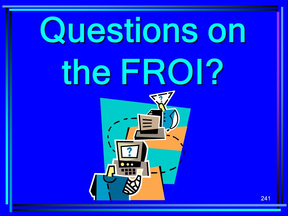 241 Questions on the FROI?