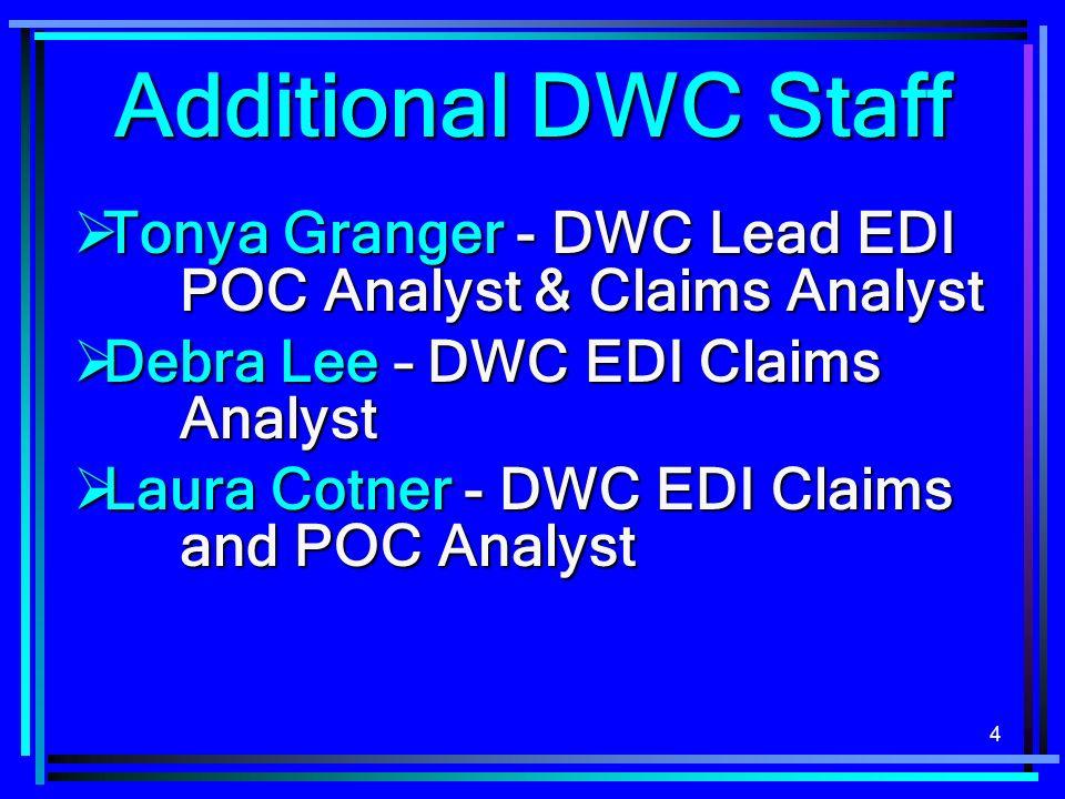 4 Tonya Granger - DWC Lead EDI POC Analyst & Claims Analyst Tonya Granger - DWC Lead EDI POC Analyst & Claims Analyst Debra Lee – DWC EDI Claims Analy