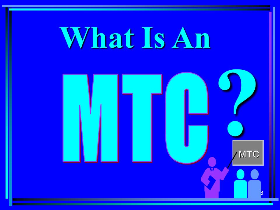 73 What Is An ? MTC