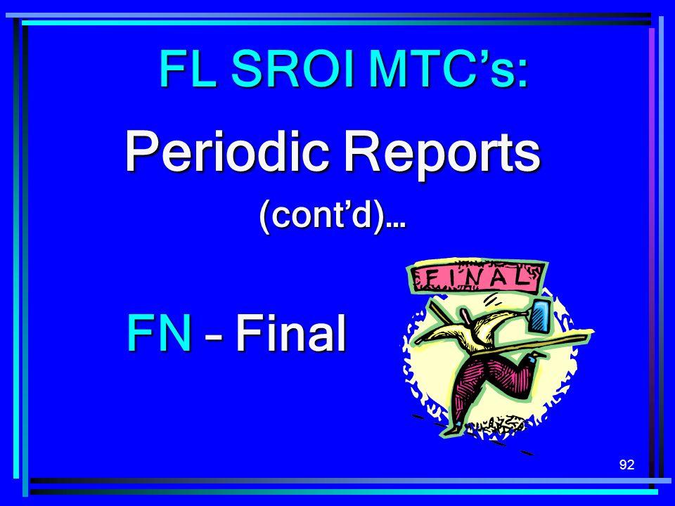 92 FN – Final Periodic Reports (contd)… FL SROI MTCs: