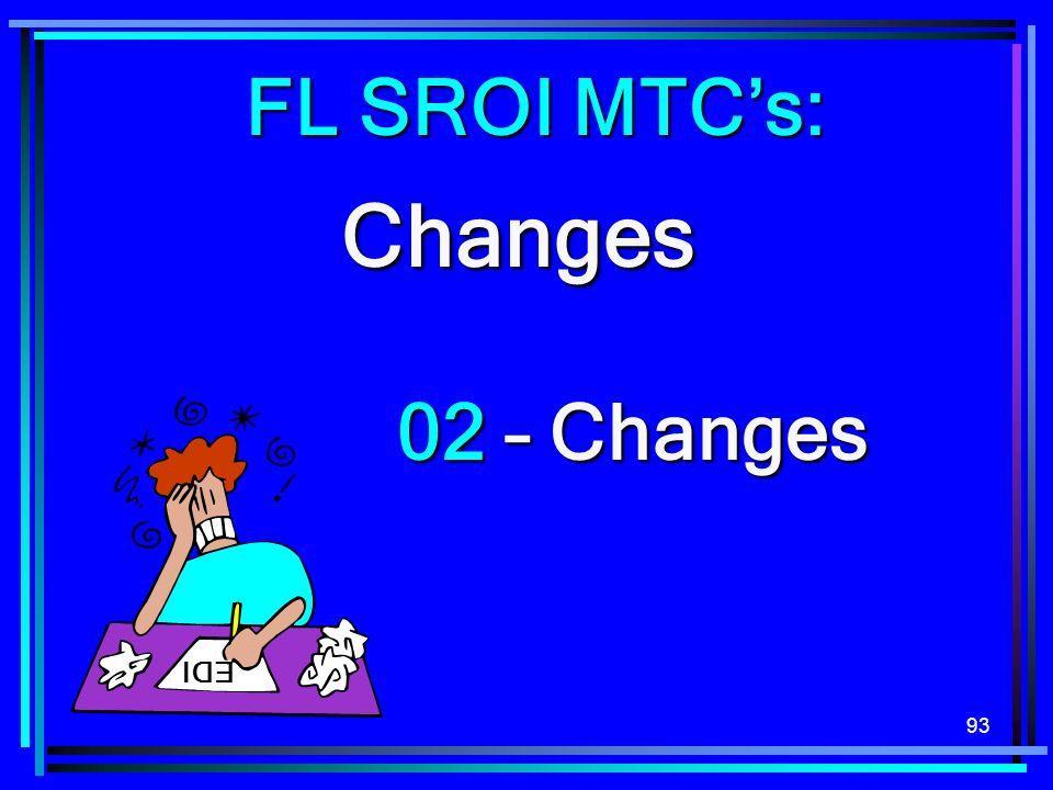 93 Changes 02 – Changes EDI FL SROI MTCs: