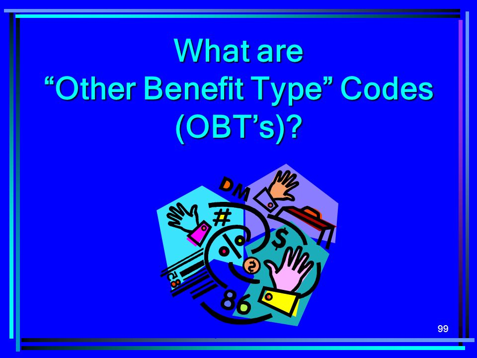 99 What are Other Benefit Type Codes (OBTs)?