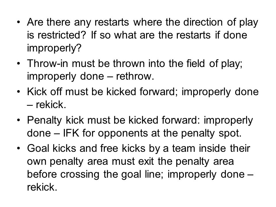 Throw-in must be thrown into the field of play; improperly done – rethrow.