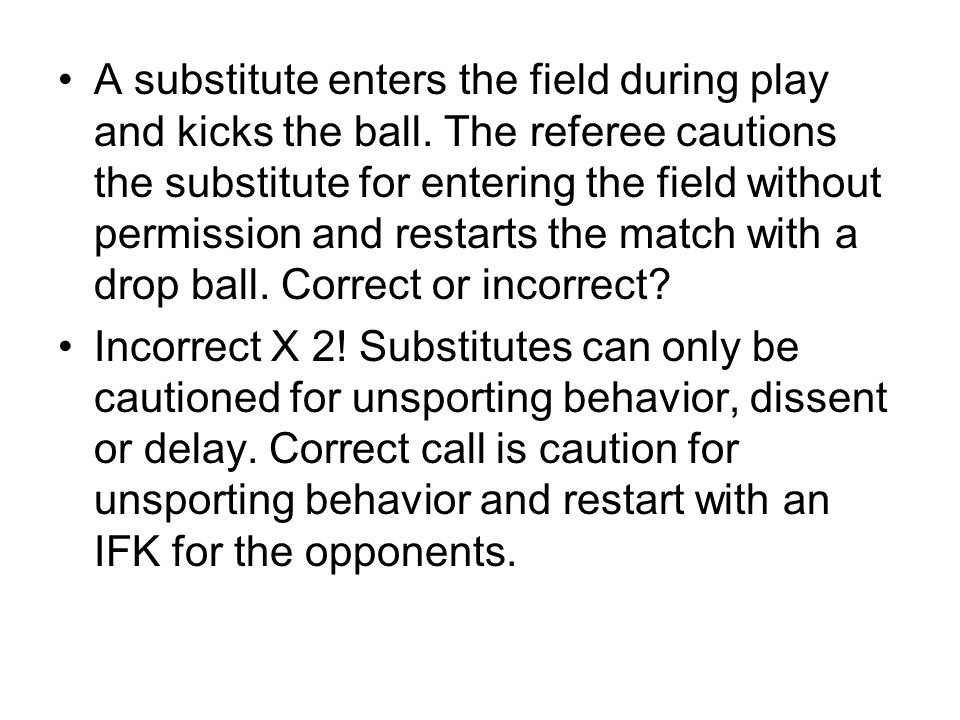 Incorrect X 2. Substitutes can only be cautioned for unsporting behavior, dissent or delay.