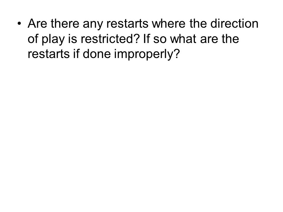Are there any restarts where the direction of play is restricted.