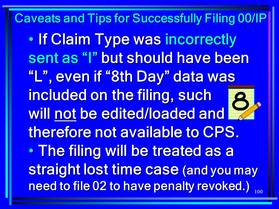 100 If Claim Type was incorrectly sent as I but should have been L, even if 8th Day data was included on the filing, such will not be edited/loaded an