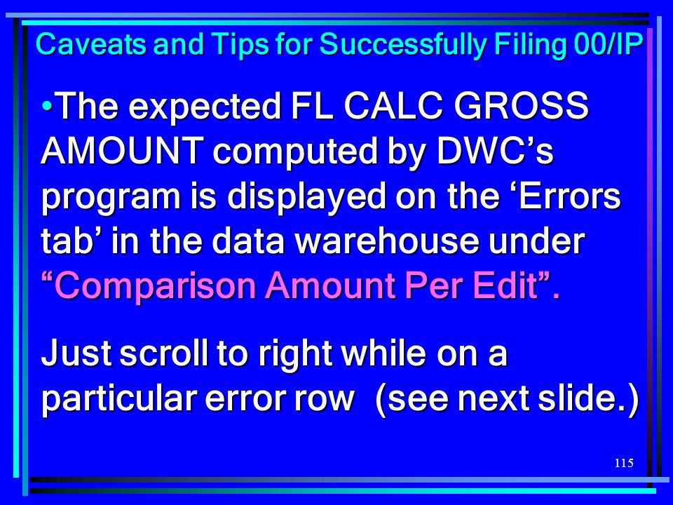 115 The expected FL CALC GROSS AMOUNT computed by DWCs program is displayed on the Errors tab in the data warehouse under Comparison Amount Per Edit.T