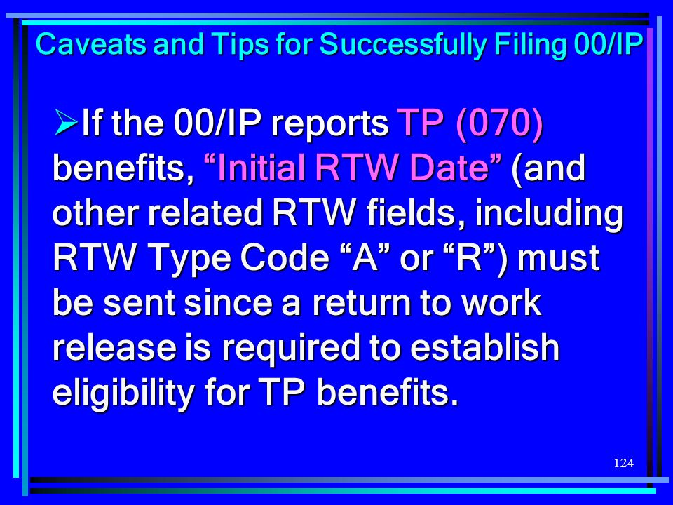 124 If the 00/IP reports TP (070) benefits, Initial RTW Date (and other related RTW fields, including RTW Type Code A or R) must be sent since a retur