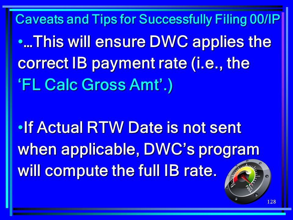 128 …This will ensure DWC applies the correct IB payment rate (i.e., the FL Calc Gross Amt.)…This will ensure DWC applies the correct IB payment rate