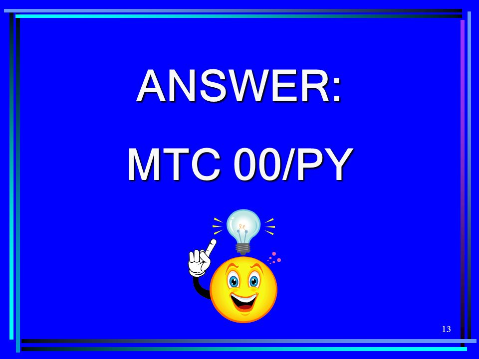 13 ANSWER: MTC 00/PY