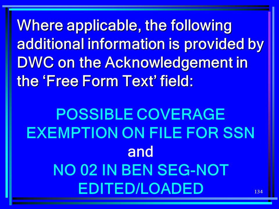 134 Where applicable, the following additional information is provided by DWC on the Acknowledgement in the Free Form Text field: POSSIBLE COVERAGE EX