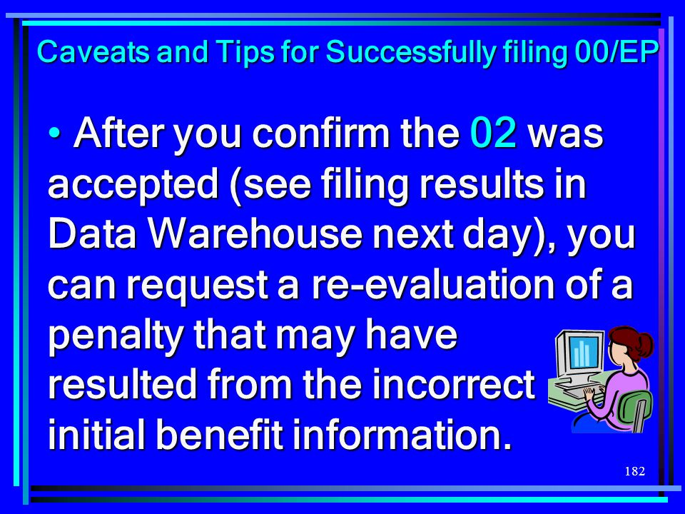 182 After you confirm the 02 was accepted (see filing results in Data Warehouse next day), you can request a re-evaluation of a penalty that may have