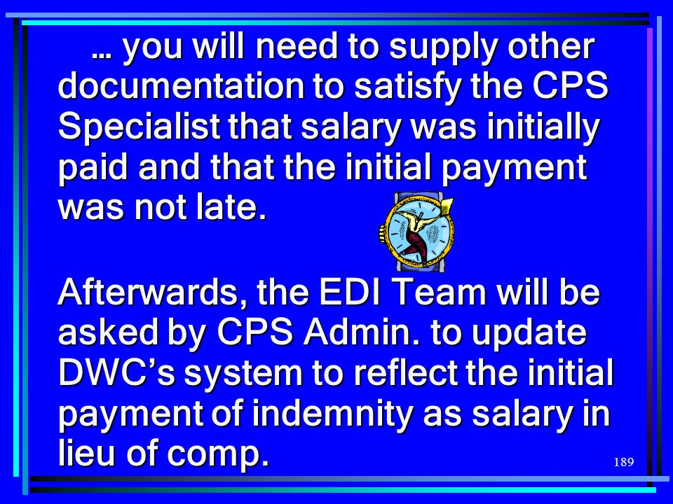 189 … you will need to supply other documentation to satisfy the CPS Specialist that salary was initially paid and that the initial payment was not la