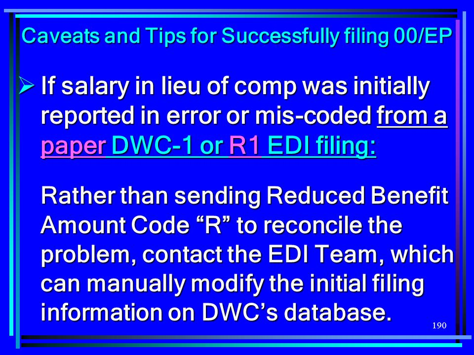190 If salary in lieu of comp was initially reported in error or mis-coded from a paper DWC-1 or R1 EDI filing: If salary in lieu of comp was initiall