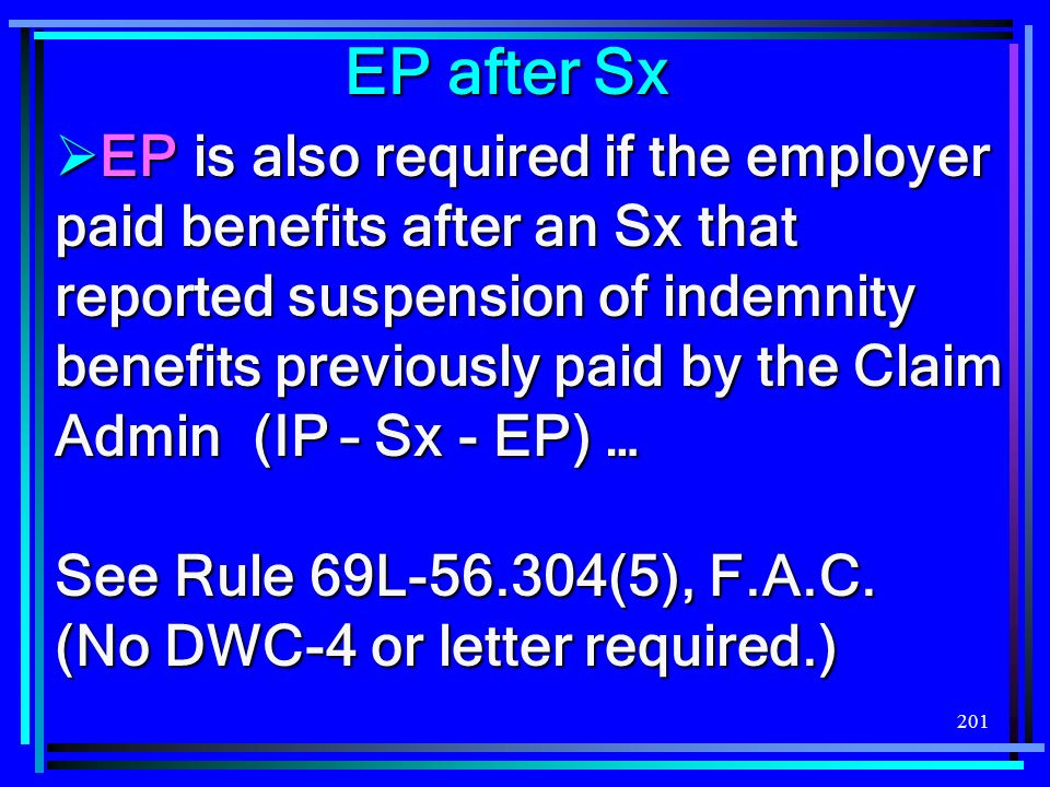 201 EP after Sx EP is also required if the employer paid benefits after an Sx that reported suspension of indemnity benefits previously paid by the Cl