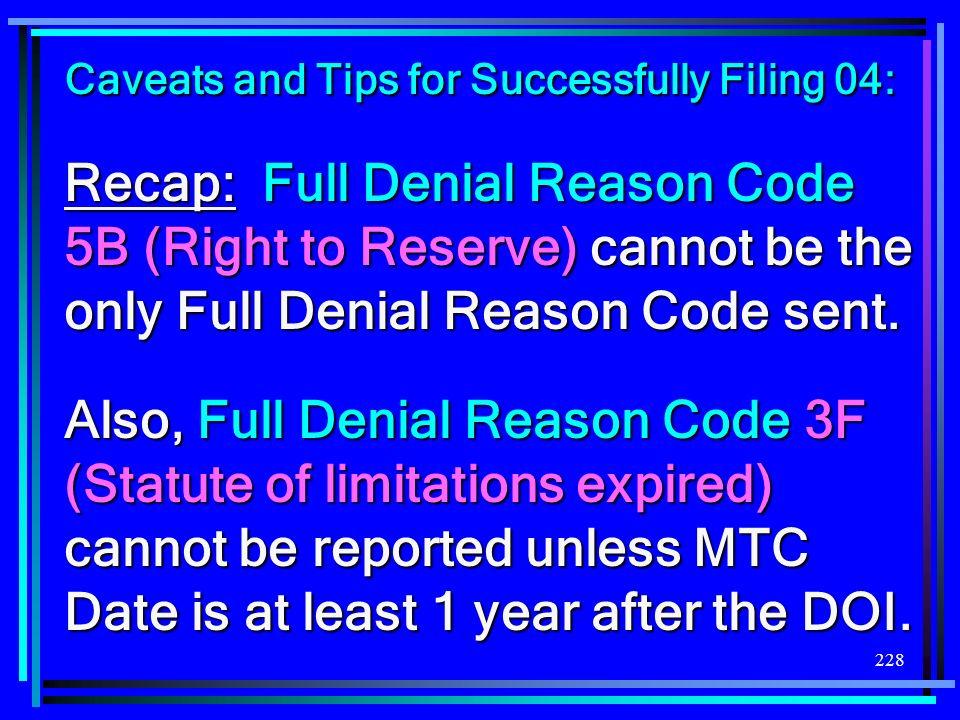 228 Recap: Full Denial Reason Code 5B (Right to Reserve) cannot be the only Full Denial Reason Code sent. Also, Full Denial Reason Code 3F (Statute of