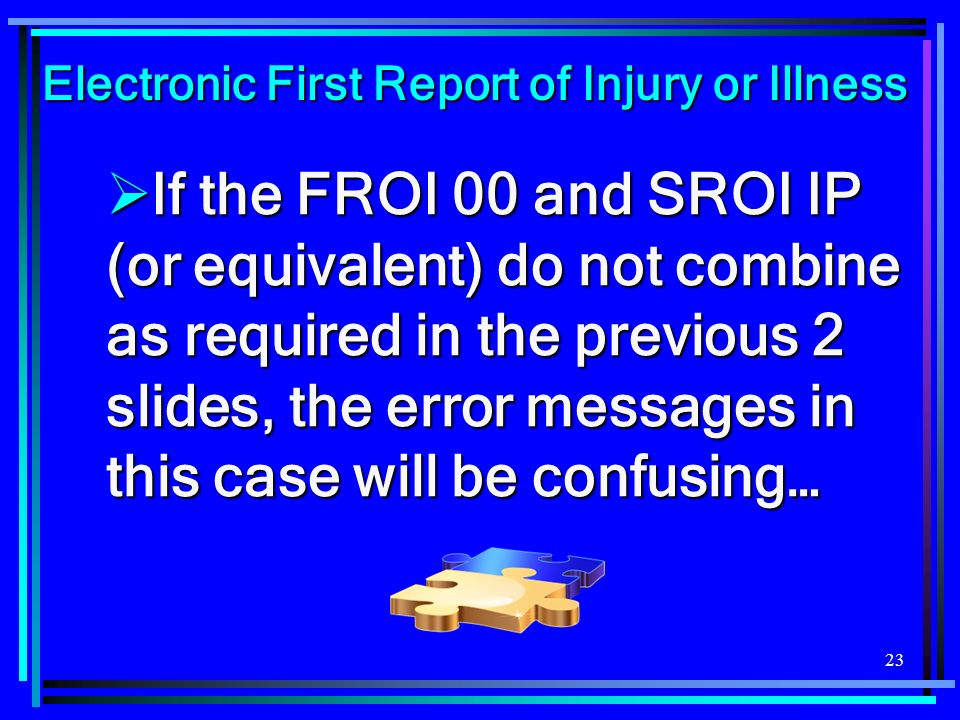 23 If the FROI 00 and SROI IP (or equivalent) do not combine as required in the previous 2 slides, the error messages in this case will be confusing…