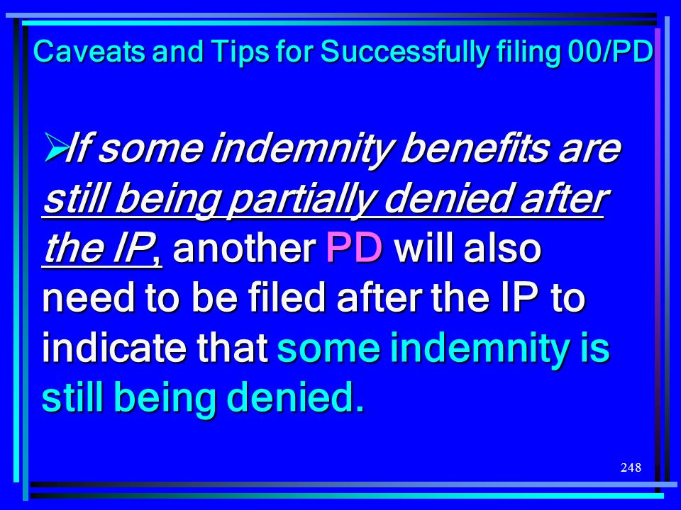 248 If some indemnity benefits are still being partially denied after the IP, another PD will also need to be filed after the IP to indicate that some