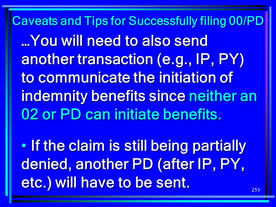 253 …You will need to also send another transaction (e.g., IP, PY) to communicate the initiation of indemnity benefits since neither an 02 or PD can i