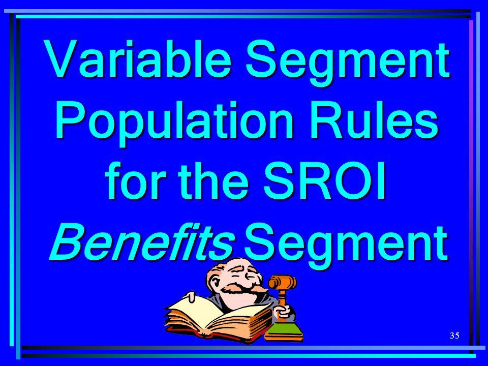 35 Variable Segment Population Rules for the SROI Benefits Segment