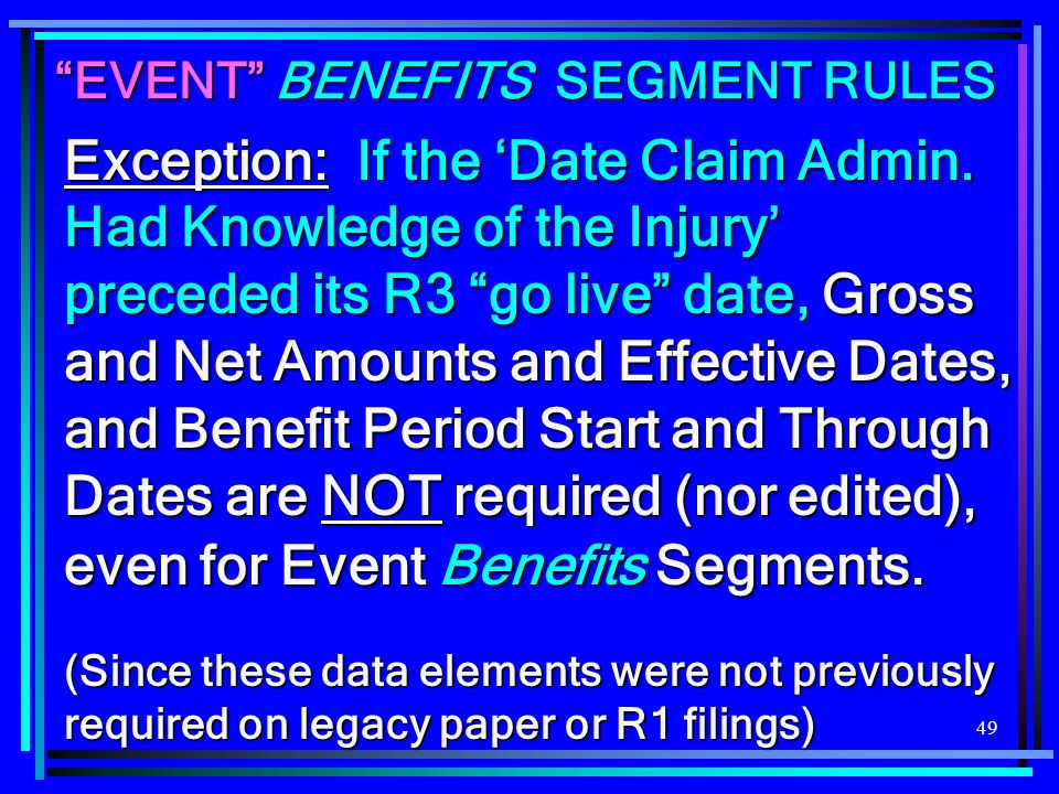 49 EVENT BENEFITS SEGMENT RULES Exception: If the Date Claim Admin. Had Knowledge of the Injury preceded its R3 go live date, Gross and Net Amounts an