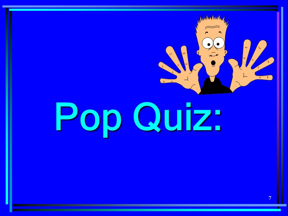 7 Pop Quiz: