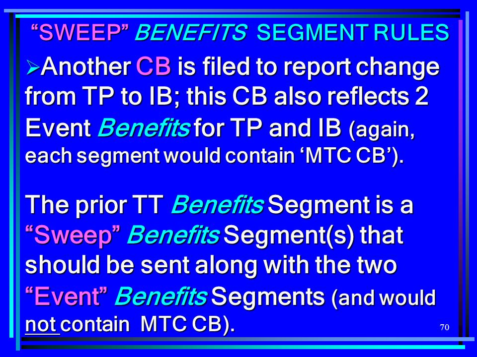 70 SWEEP BENEFITS SEGMENT RULES Another CB is filed to report change from TP to IB; this CB also reflects 2 Event Benefits for TP and IB (again, each