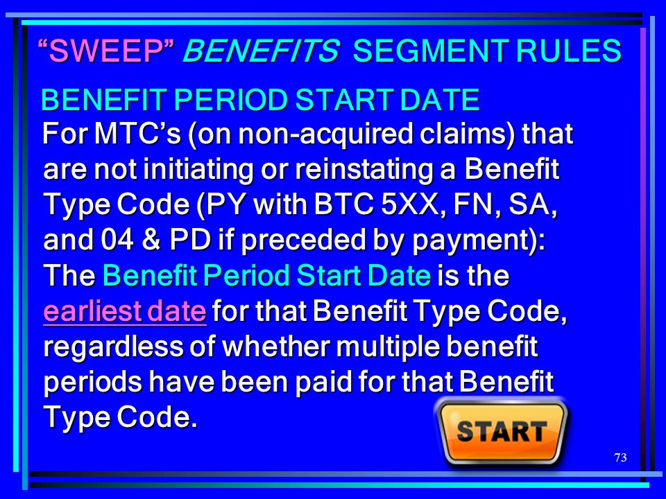 73 For MTCs (on non-acquired claims) that are not initiating or reinstating a Benefit Type Code (PY with BTC 5XX, FN, SA, and 04 & PD if preceded by p