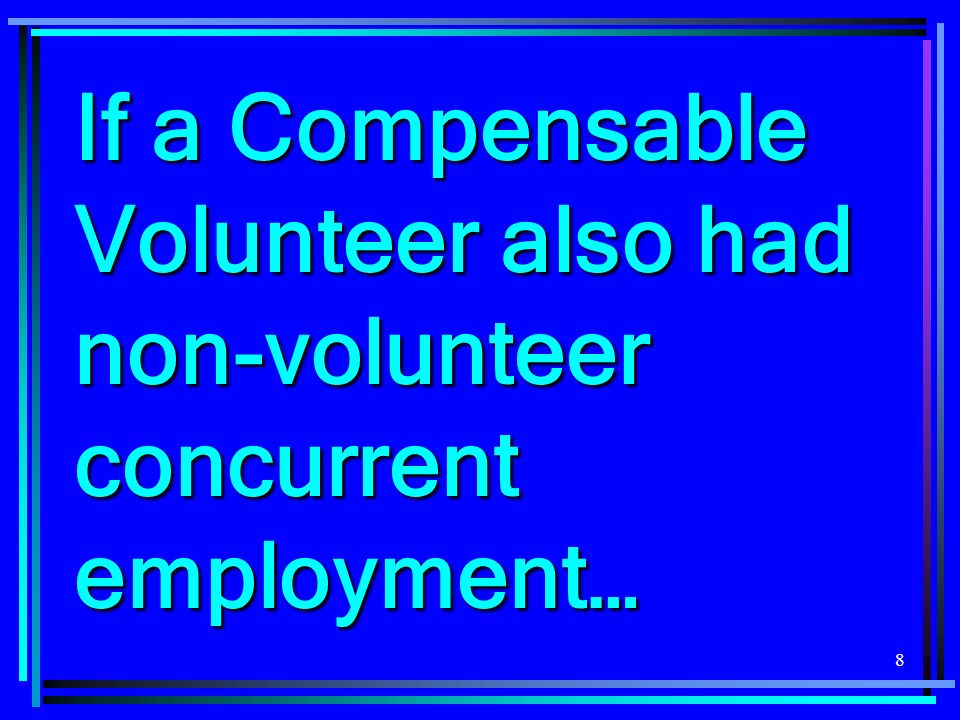 8 If a Compensable Volunteer also had non-volunteer concurrent employment…