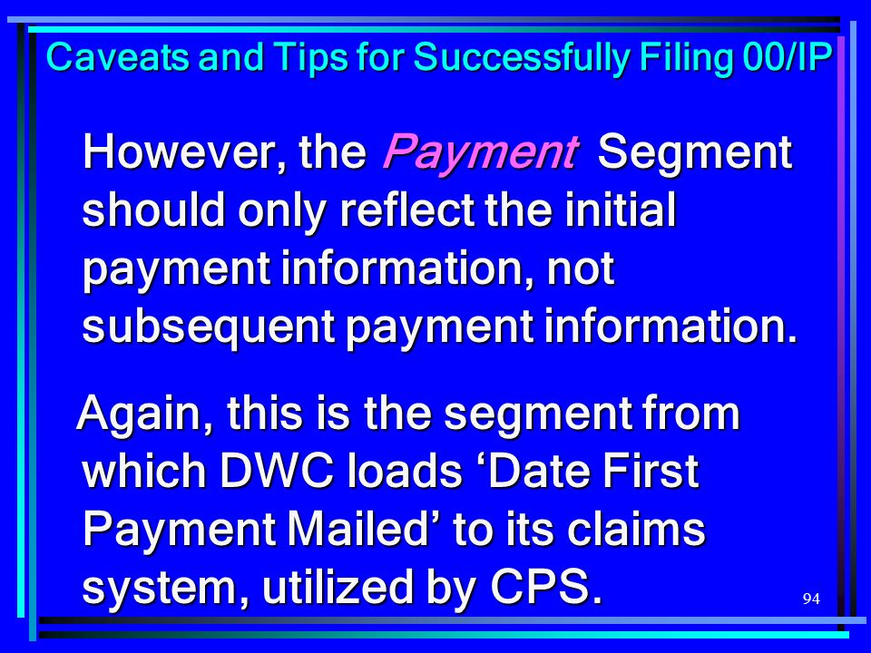 94 However, the Payment Segment should only reflect the initial payment information, not subsequent payment information. Again, this is the segment fr