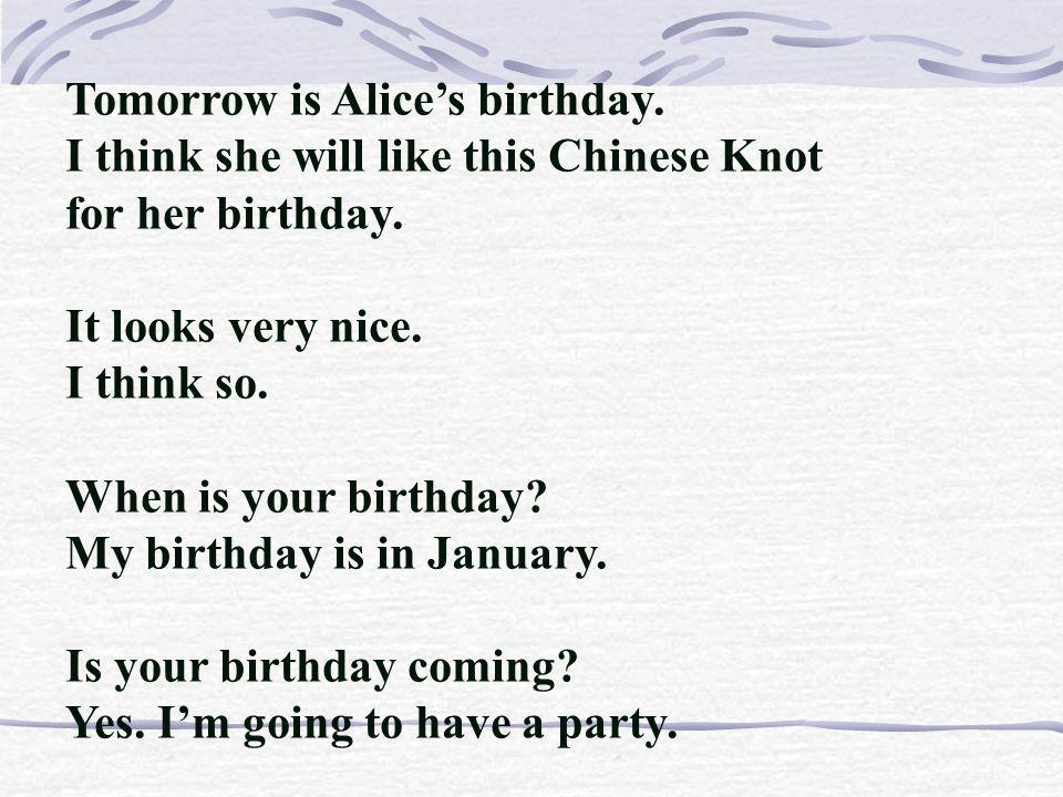When is your birthday? My birthday is in May. When were you born? I was born on May 1st.