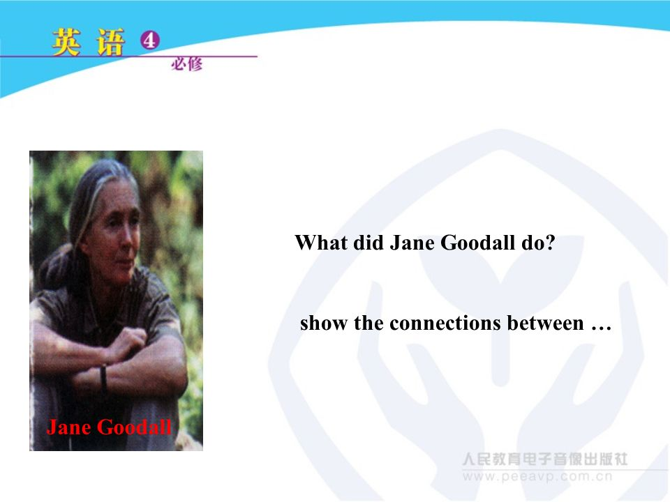 Jane Goodall What did Jane Goodall do show the connections between …