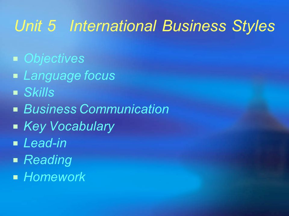 Unit 5 International Business Styles Objectives Language focus Skills Business Communication Key Vocabulary Lead-in Reading Homework