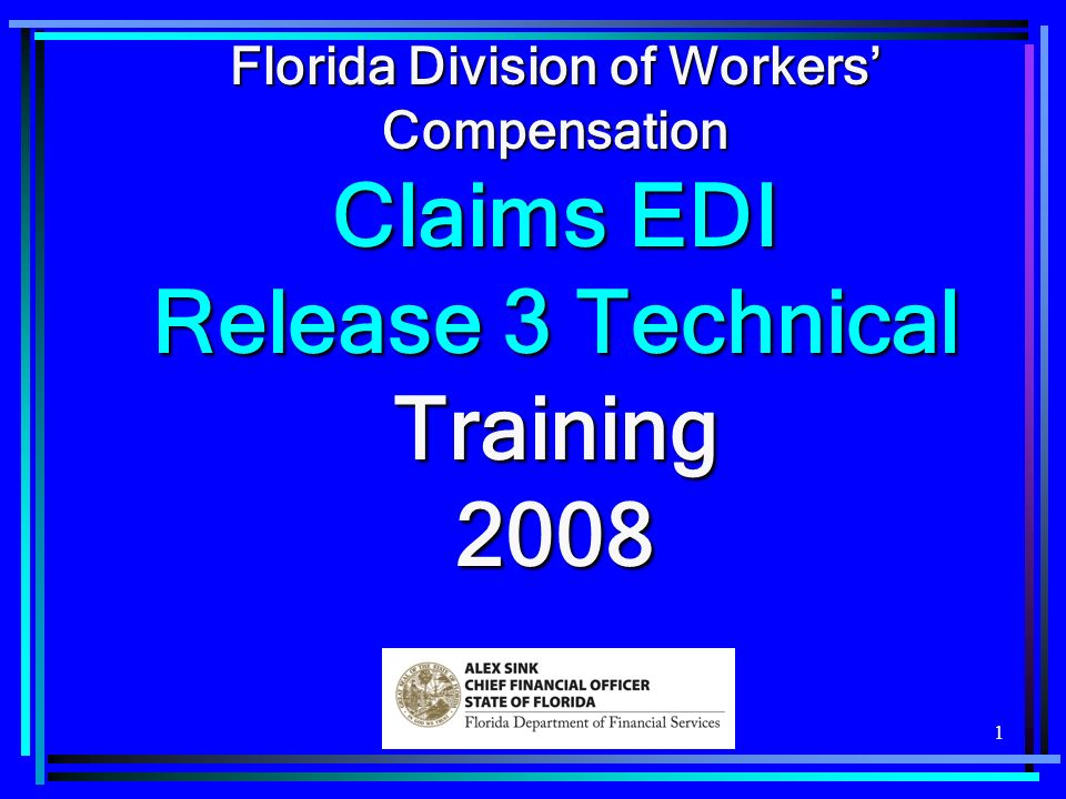1 Florida Division of Workers Compensation Claims EDI Release 3 Technical Training 2008