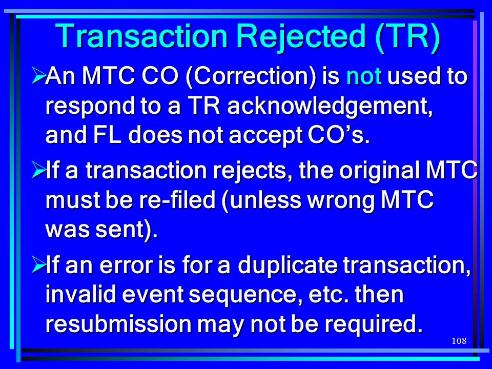 108 An MTC CO (Correction) is not used to respond to a TR acknowledgement, and FL does not accept COs. An MTC CO (Correction) is not used to respond t