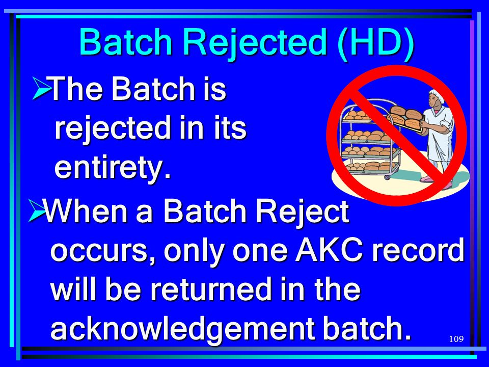 109 The Batch is rejected in its entirety. The Batch is rejected in its entirety.